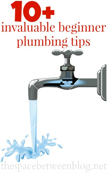10+ beginner plumbing tips everyone should know from thespacebetweenblog.net